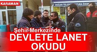 ŞEHİR MERKEZİNDE DEVLETE LANET