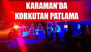 KARAMAN'DA KORKUTAN PATLAMA