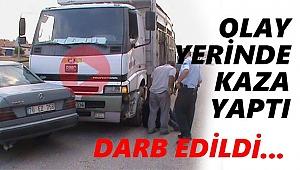 OLAY YERİNDE KAZA YAPTI, DARP EDİLDİ