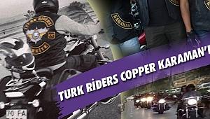 TURK RİDERS COPPER CLUP ÜYELERİ KARAMAN'DAYDI