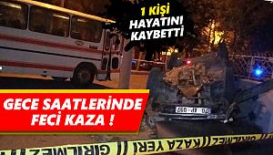 GECE SAATLERİNDE FECİ KAZA