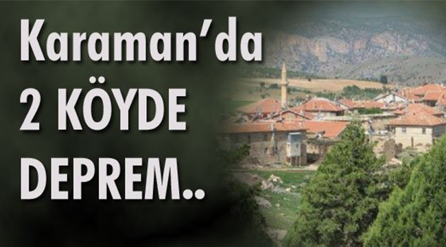 KARAMAN'DA İKİ KÖYDE DEPREM