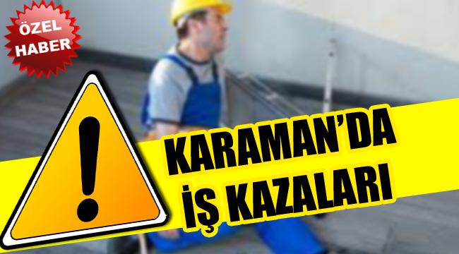KARAMAN'DA İŞ KAZALARI
