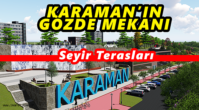 KARAMAN'IN GÖZDE MEKANI SEYİR TERASLARI