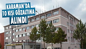 Karaman merkezli 4 ilde FETÖ operasyonu: 10 gözaltı