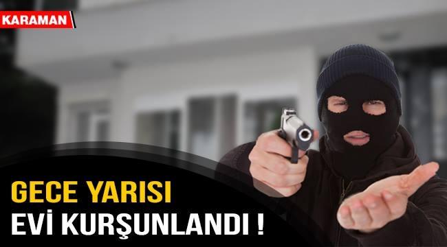 GECE YARISI EV KURŞUNLANDI
