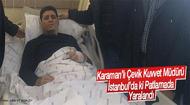 Karaman'lı Çevvik Kuvvet Müdürü İstanbul'da ki patlamadan yaralı olarak kurtuldu.