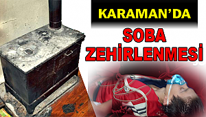 KARAMANDA SOBA ZEHİRLENMESİ