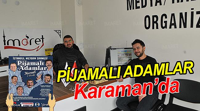 PİJAMALI ADAMLAR BUGÜN KARAMAN'DA