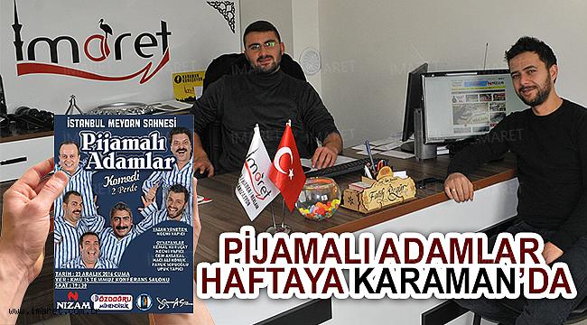 PİJAMALI ADAMLAR HAFTAYA KARAMAN'DA