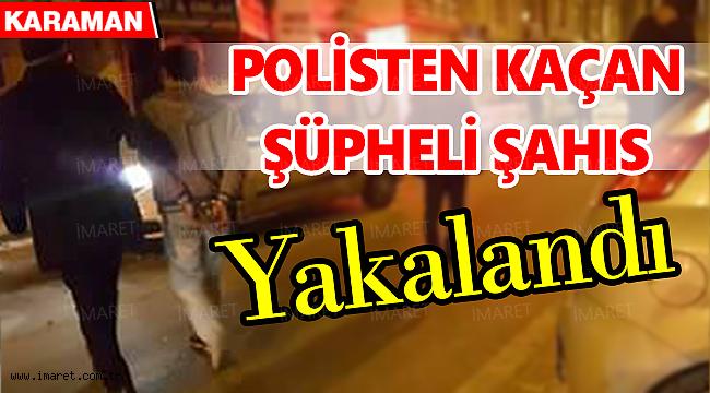 POLİSTEN KAÇAN ŞÜPHELİ ŞAHIS YAKALANDI