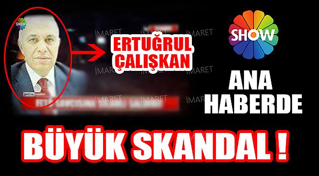 SHOW HABERDE BÜYÜK SKANDAL !