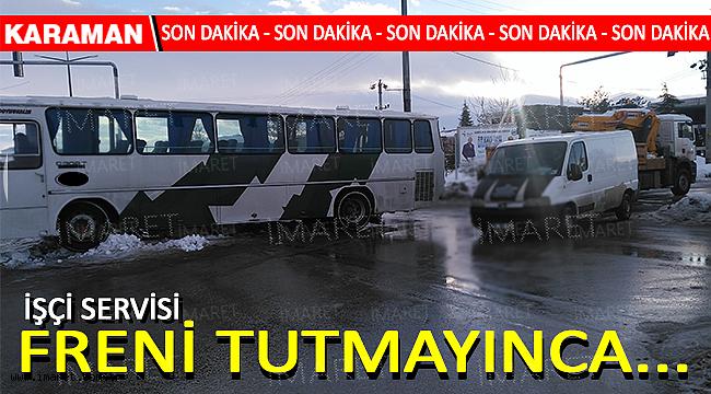 İŞÇİ SERVİSİ FRENİ TUTMAYINCA...