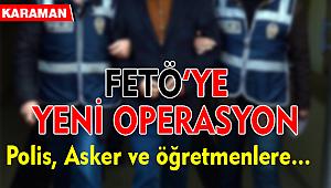 KARAMAN'DA FETÖ'YE YENİ OPERASYON