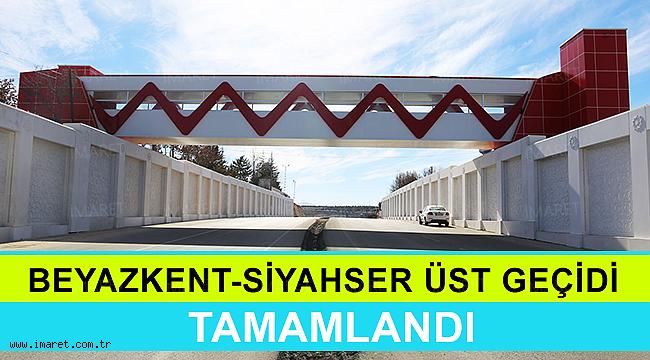 BEYAZKENT-SİYAHSER ÜST GEÇİDİ TAMAMLANDI