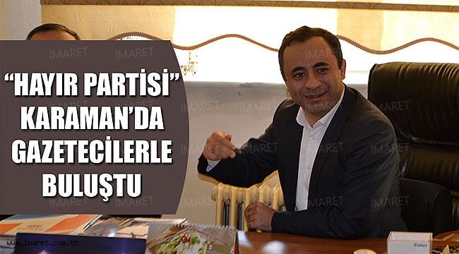 """""""HAYIR PARTİSİ"""" KARAMAN'DA GAZETECİLERLE BULUŞTU"""