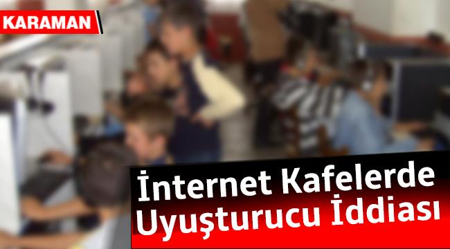 İNTERNET KAFELERDE UYUŞTURUCU İDDİASI