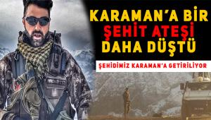 KARAMAN'A BİR ŞEHİT HABERİ DAHA DÜŞTÜ