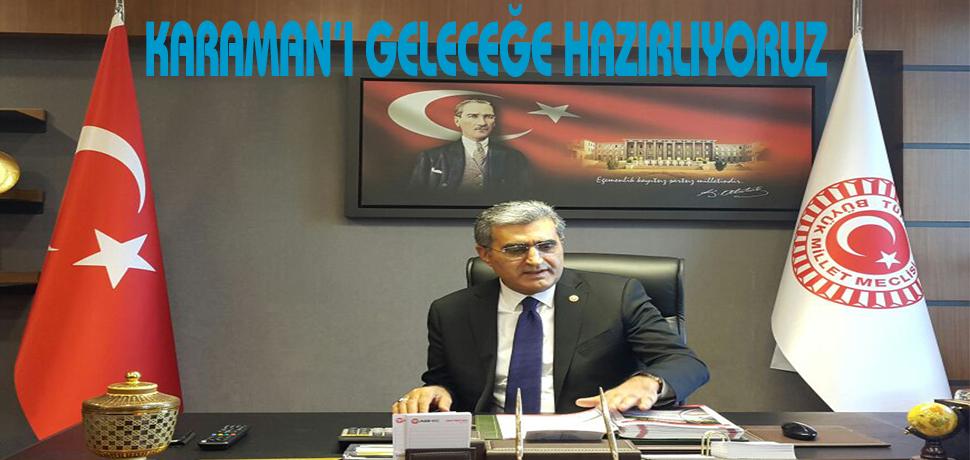 """""""KARAMAN'I GÖRKEMLİ GELECEĞE HAZIRLIYORUZ"""""""