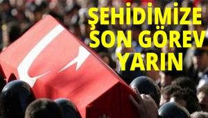ŞEHİDİMİZ'E SON GÖREV YARIN