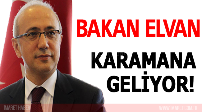 BAKAN ELVAN KARAMANA GELİYOR