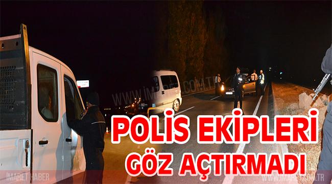 POLİS EKİPLERİ GÖZ AÇTIRMADI