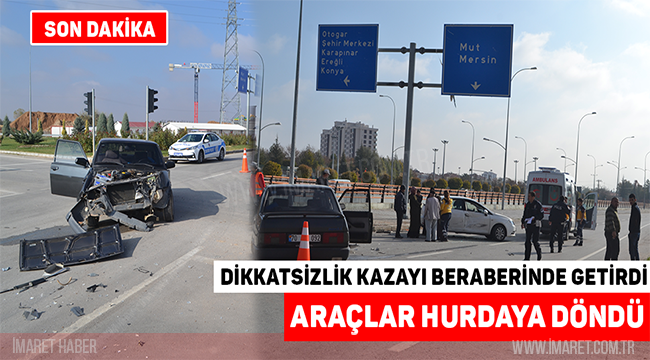 DİKKATSİZLİK KAZAYI BERABERİNDE GETİRDİ