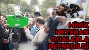 MİNİK METEHAN DUALARLA DEFNEDİLDİ