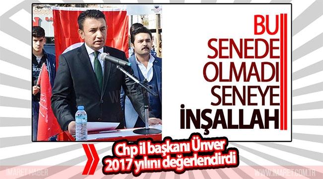 CHP İL BAŞKANI ÜNVER 2017 YILINI DEĞERLENDİRDİ