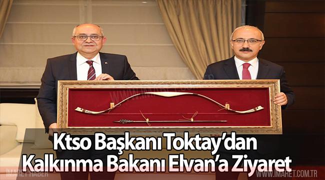 KTSO BAŞKANI TOKTAY'DAN KALKINMA BAKANI ELVAN'A ZİYARET