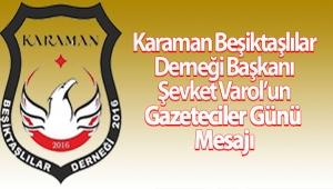 Karaman Beşiktaşlılar Derneği Başkanı Şevket Varol'un Gazeteciler Günü Mesajı