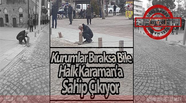 KURUMLAR BIRAKSA BİLE HALK KARAMAN'A SAHİP ÇIKIYOR