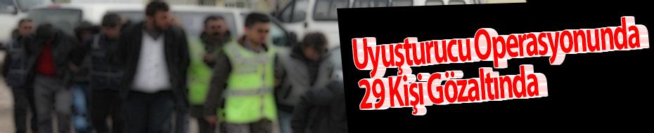 Uyuşturucu Operasyonunda 29 Kişi Gözaltında