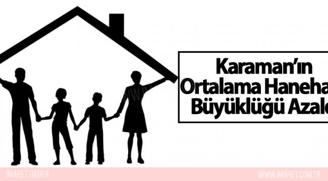 KARAMAN'IN ORTALAMA HANE HALKI BÜYÜKLÜĞÜ AZALDI
