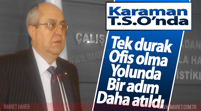 KARAMAN TSO'DA TEK DURAK OFİS OLMA YOLUNDA BİR ADIM DAHA ATILDI