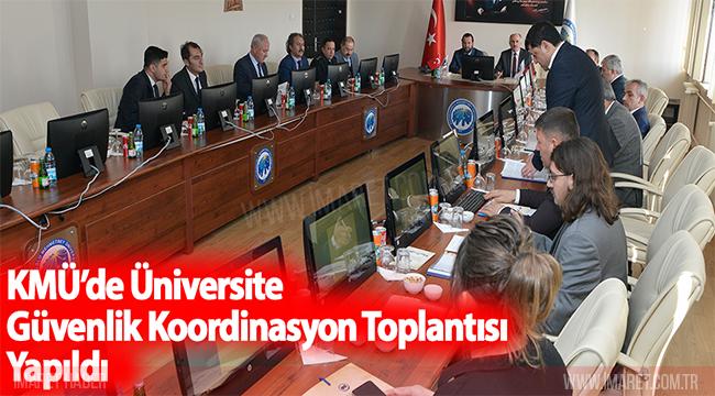 KMÜ'DE ÜNİVERSİTE GÜVENLİK KOORDİNASYON TOPLANTISI YAPILDI