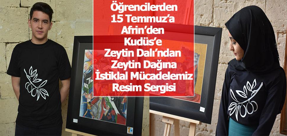 Öğrencilerden 15 Temmuz'a Afrin'den Kudüs'e Zeytin Dalı'ndan Zeytin Dağına İstiklal Mücadelemiz Resim Sergisi
