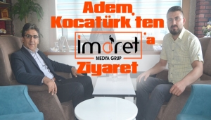 ADEM KOCATÜRK'TEN İMARET MEDYA GRUP'A ZİYARET