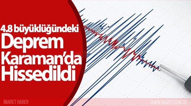 DEPREM KARAMAN'DA HİSSEDİLDİ