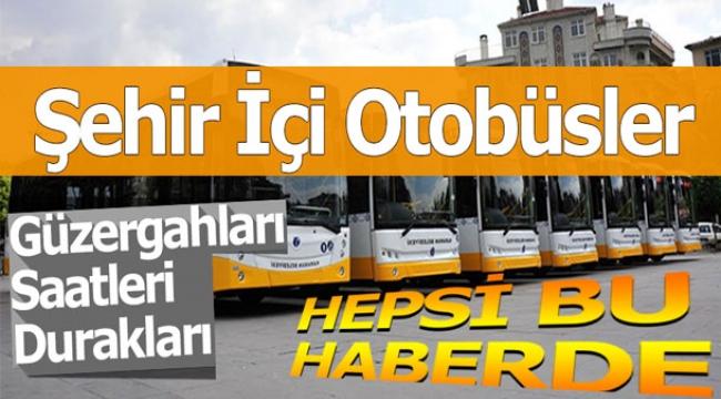 Şehir İçi Otobüs Saatlerini Güzergahlarını Biliyor musunuz ?