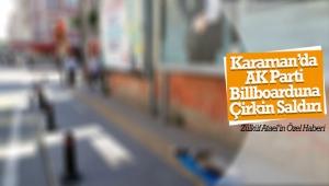 Karaman'da AK Parti Billboarduna Çirkin Saldırı