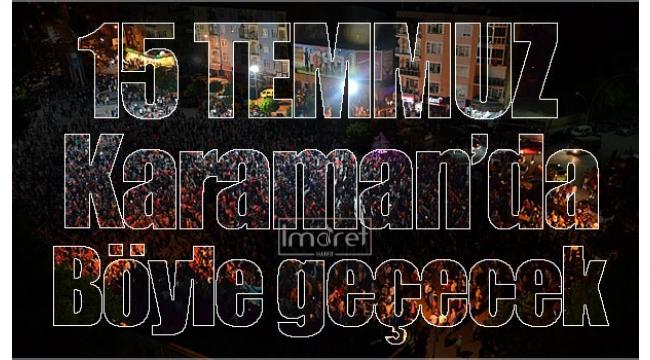 15 Temmuz Karaman'da Böyle Geçecek