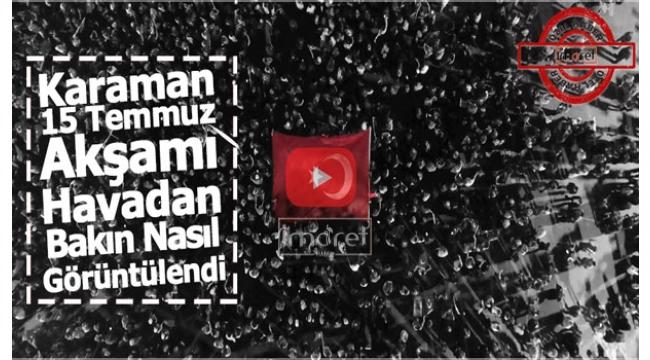 Karaman 15 Temmuz'da Havadan Bakın Nasıl Görüntülendi