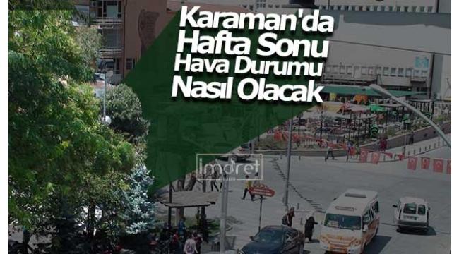 Karaman'da Haftasonu Hava Durumu Nasıl Olacak