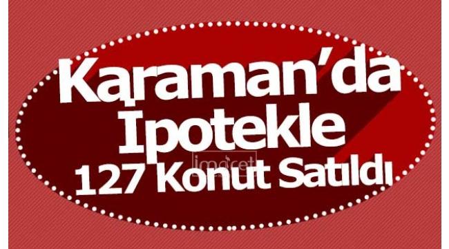 Karaman'da İpotekle 127 Konut Satıldı