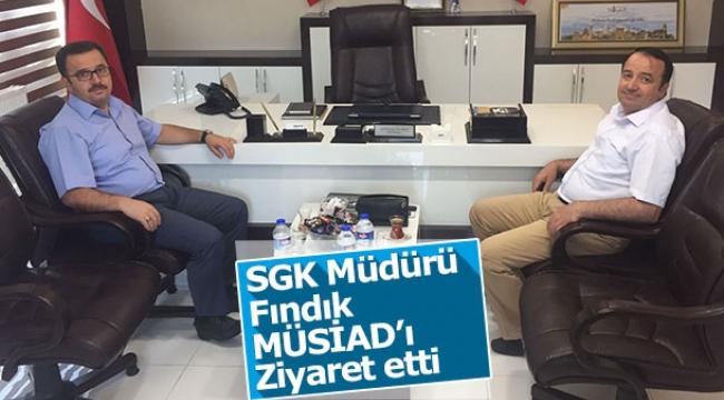 SGK Müdürü Fındık MÜSİAD'ı Ziyaret etti