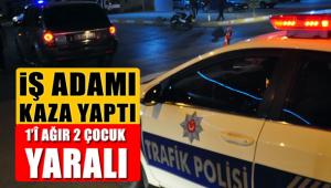 İŞ ADAMI KAZA YAPTI 1'İ AĞIR 2 YARALI