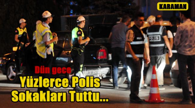 YÜZLERCE POLİS SOKAKLARI TUTTU