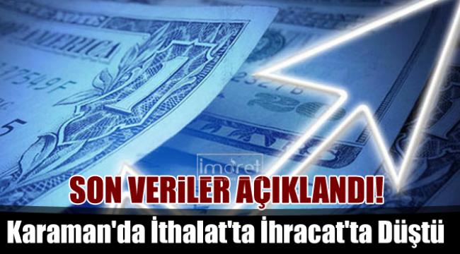 Karaman'da İthalat'ta İhracat'ta düştü