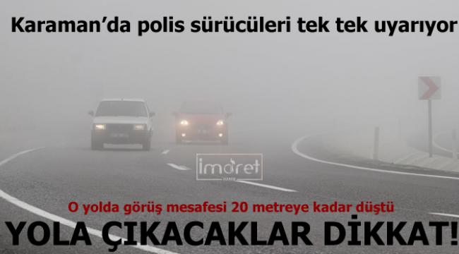 Karaman'da polis o yola çıkacakları uyarıyor